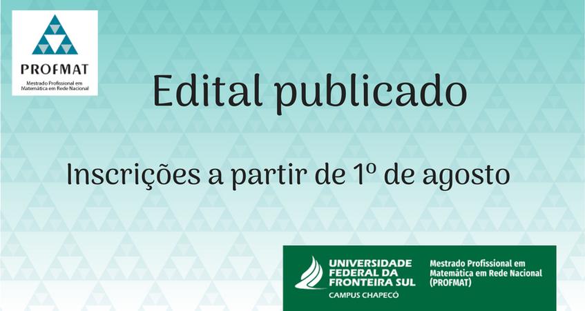 """Imagem azul com a marca do PROFMAT, textos: """"Edital publicado; Inscrições a partir de 1º de agosto"""", e marca da UFFS - Campus Chapecó, PROFMAT"""