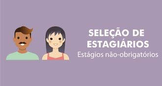 """Imagem com fundo lilás, mostra imagem representativa de um rapaz e uma moça e, abaixo, há o texto """"Seleção de Estagiários - estágios não-obrigatórios!"""
