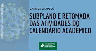 """Imagem com fundo azul, e o texto """"Campus Chapecó - Subplano e retomada das atividades do calendário acadêmico"""". Abaixo, a marca da UFFS - Campus Chapecó"""