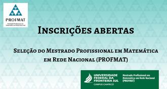 """Imagem com fundo azul, a logo do PROFMAT, o texto """"Inscrições abertas - Seleção do Mestrado Profissional em Matemática em Rede Nacional (PROFMAT)"""" e a marca da UFFS - Campus Chapecó - PROFMAT"""
