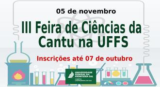 No centro da imagem as informações: 05 de novembro. III Feira de Ciências da Cantu na UFFS. Inscrições até 09 de outubro. Na base da imagem várias vidrarias representam atividades científicas.