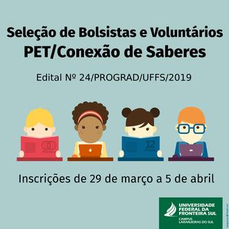 Na imagem a representação de quatro estudantes, com os dizeres Seleção de Bolsistas e Voluntários PET/Conexão de Saberes,  Edital Nº 24/PROGRAD/UFFS/2019, inscrições de 29 de março a 5 de abril.