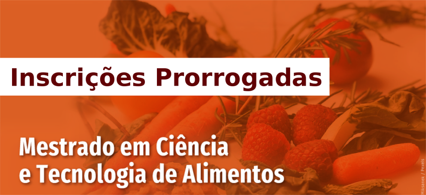 Ao fundo da imagem alguns legumes, em primeiro plano as palavras: Inscrições prorrogadas, Mestrado em Ciência e Tecnologia de Alimentos.