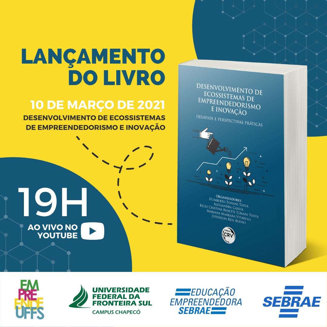 """Lançamento do Livro """" Desenvolvimento de Ecossistemas de empreendedorismo e inovação: desafios e perspectivas práticas"""" 10 de março de 2021 19h ao vivo no Youtube"""