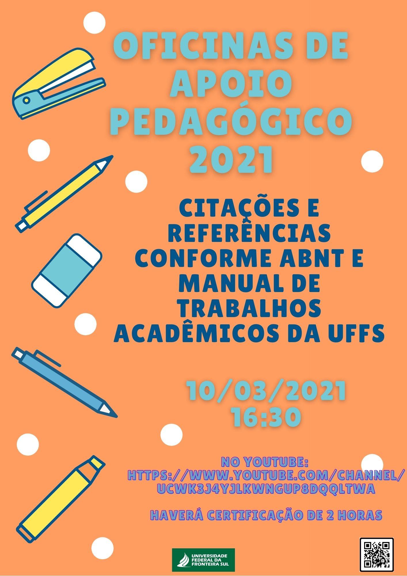 Ofinas de apoio pedagógico; Citações e referências conforme ABNT e manual de trabalhos acadêmicos da UFFS 10/09/2021 16:30. Haverá certificação de 2horas