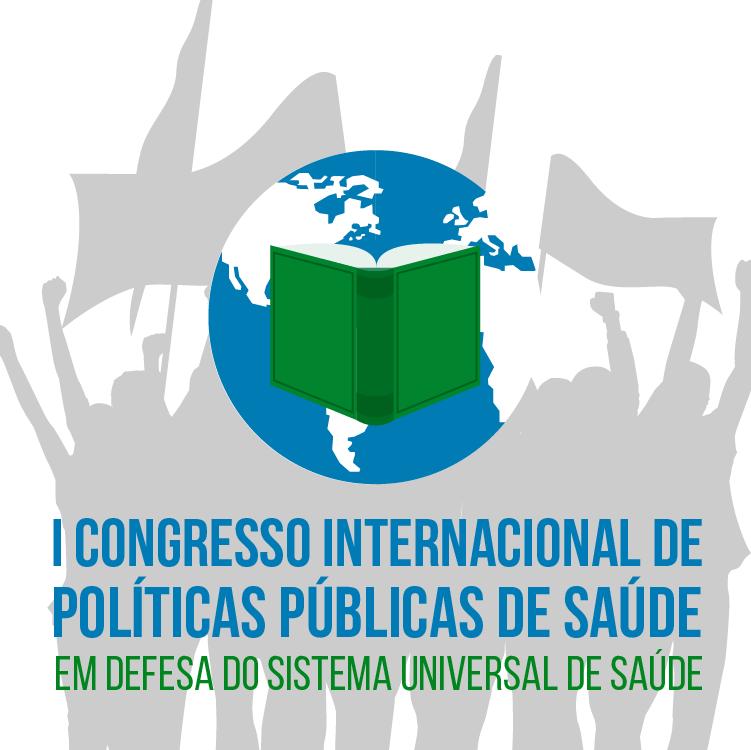 I Congresso Internacional de Políticas Públicas de Saúde: em defesa do sistema universal de saúde (I CIPPS)